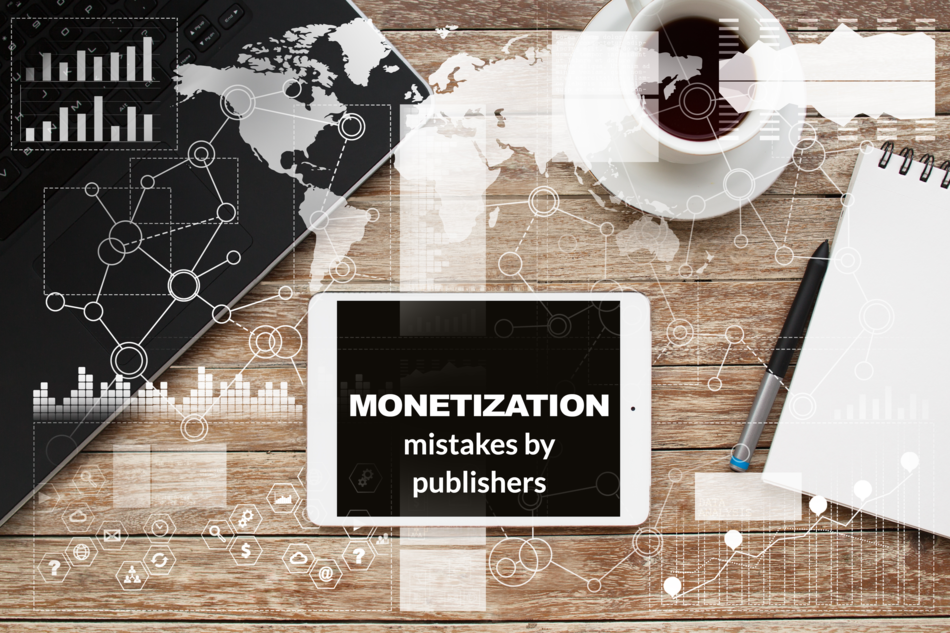 Top 10 Common Monetization Mistakes Made By Publishers – Part 1