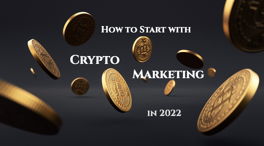 How to Get Started and Succeed with Crypto Marketing in 2022